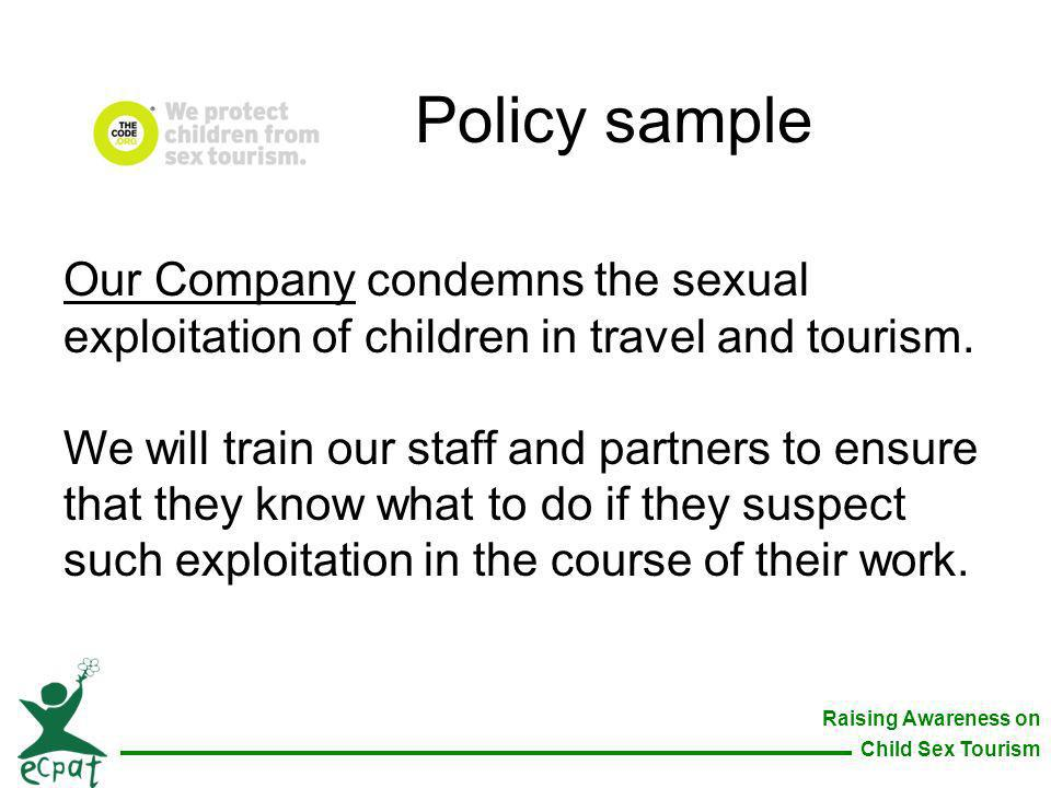 Policy sample Our Company condemns the sexual exploitation of children in travel and tourism.
