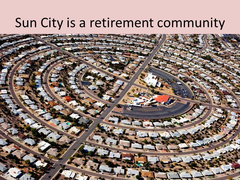 Sun City is a retirement community