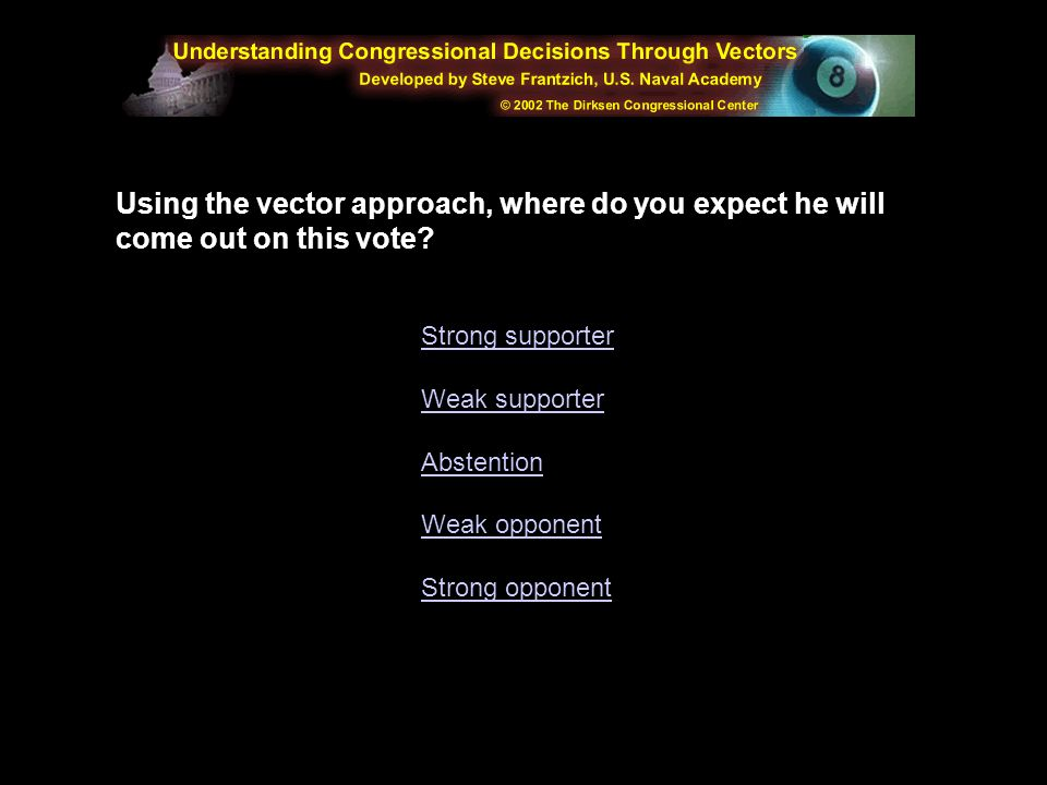 Using the vector approach, where do you expect he will come out on this vote