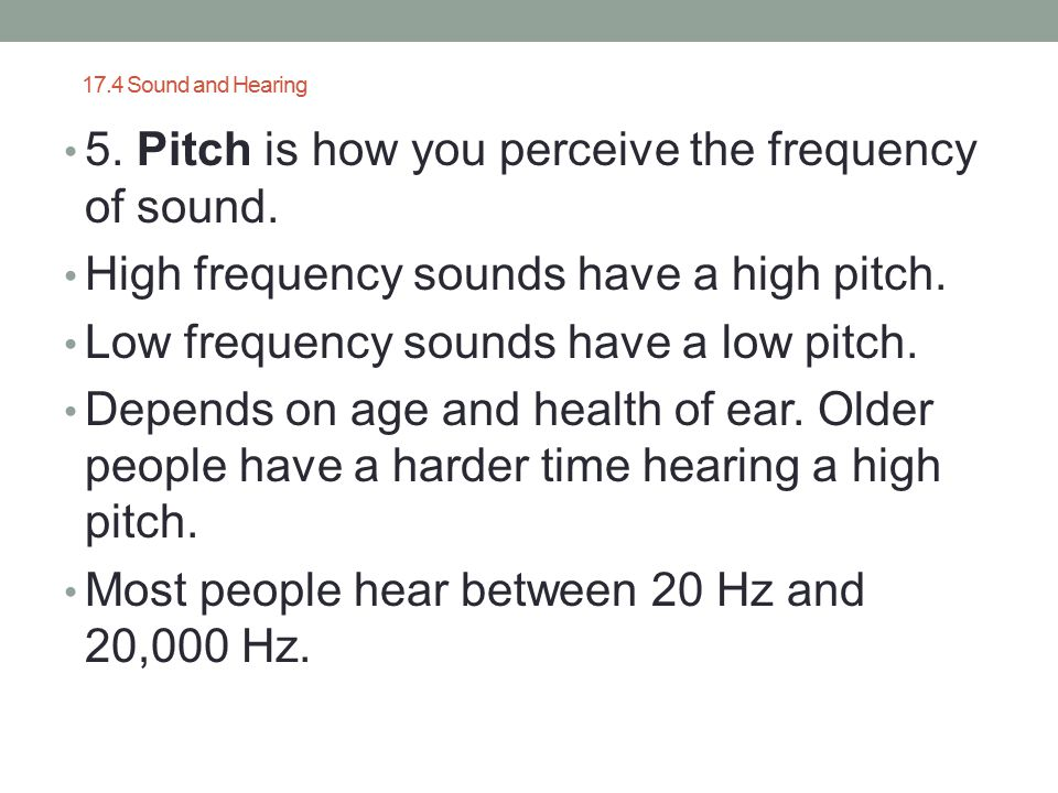 5. Pitch is how you perceive the frequency of sound.