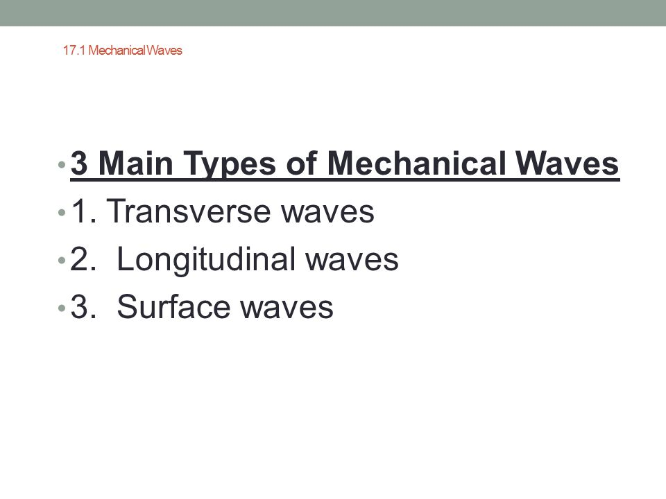3 Main Types of Mechanical Waves 1. Transverse waves