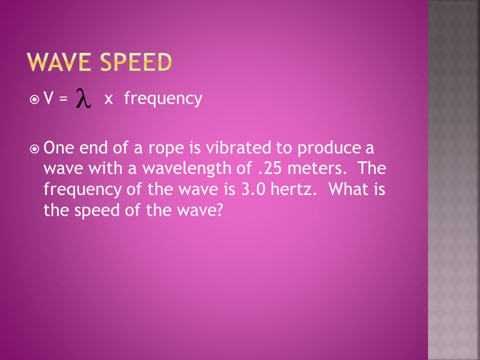 Wave Speed V = x frequency