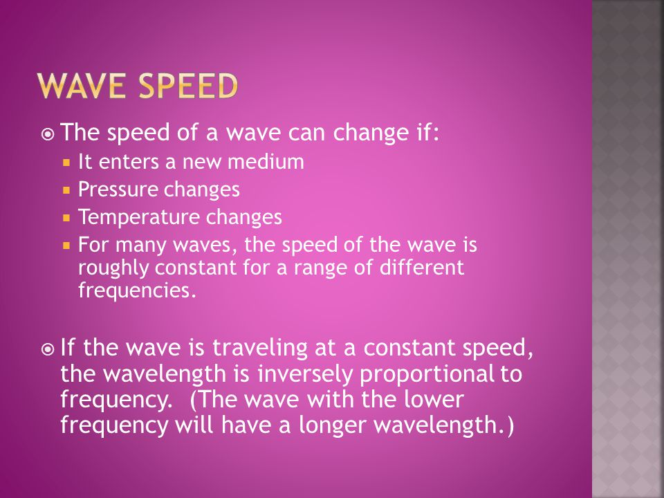 Wave Speed The speed of a wave can change if: