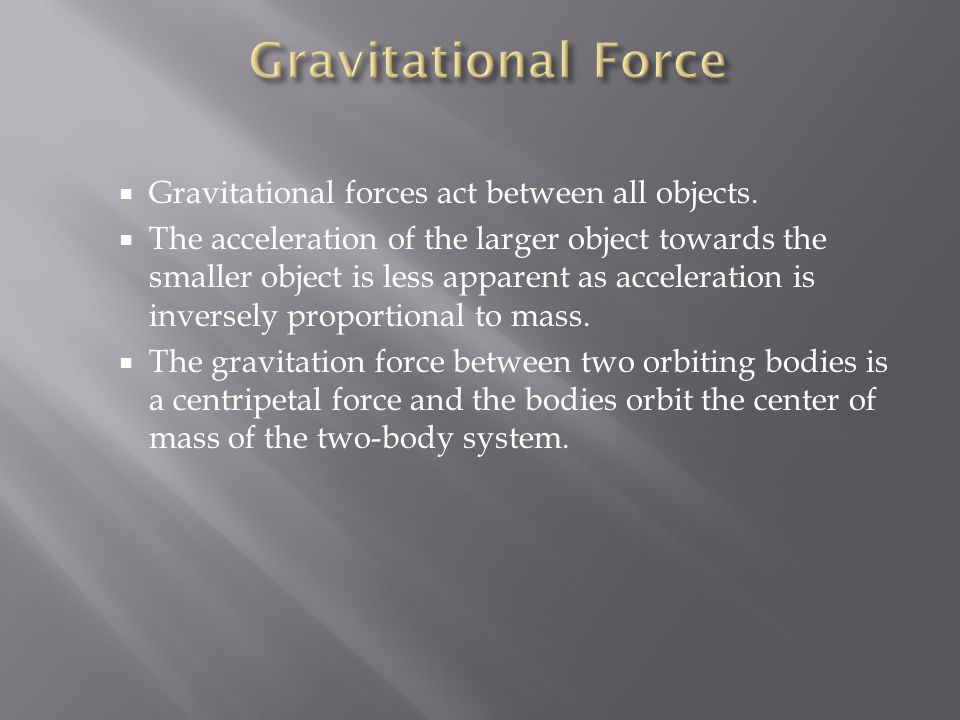 Gravitational Force Gravitational forces act between all objects.