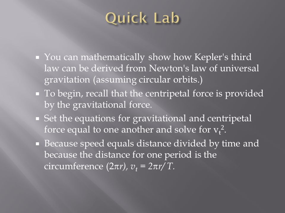 Quick Lab You can mathematically show how Kepler s third law can be derived from Newton s law of universal gravitation (assuming circular orbits.)