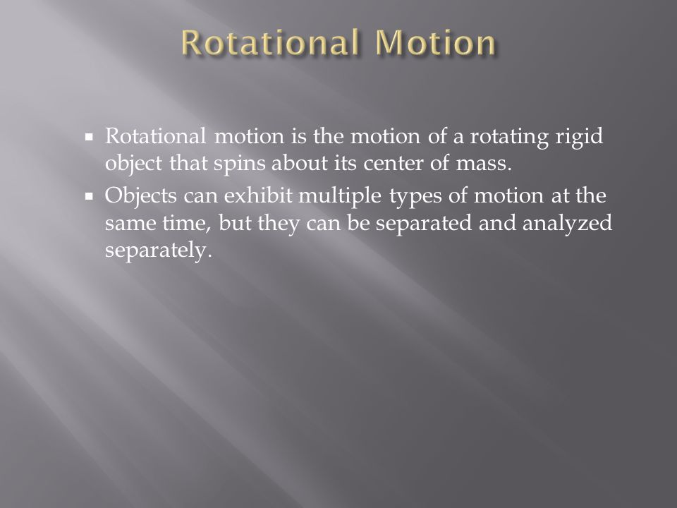 Rotational Motion Rotational motion is the motion of a rotating rigid object that spins about its center of mass.