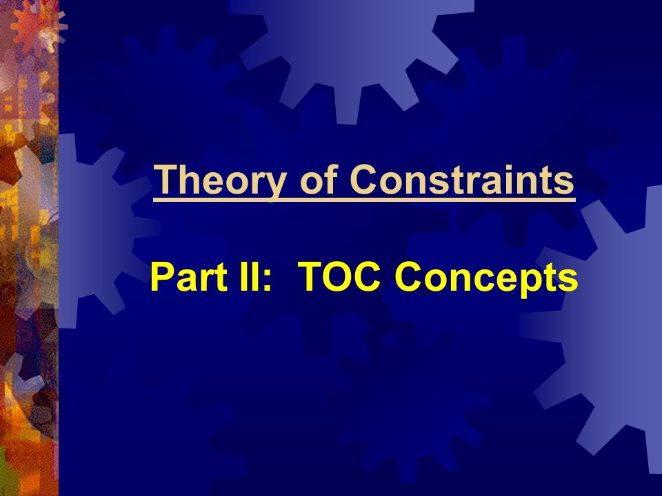 Theory of Constraints Part II: TOC Concepts