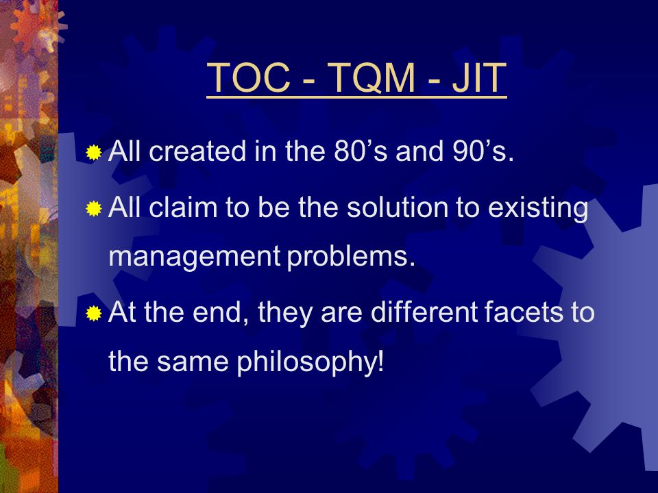 TOC - TQM - JIT All created in the 80's and 90's.