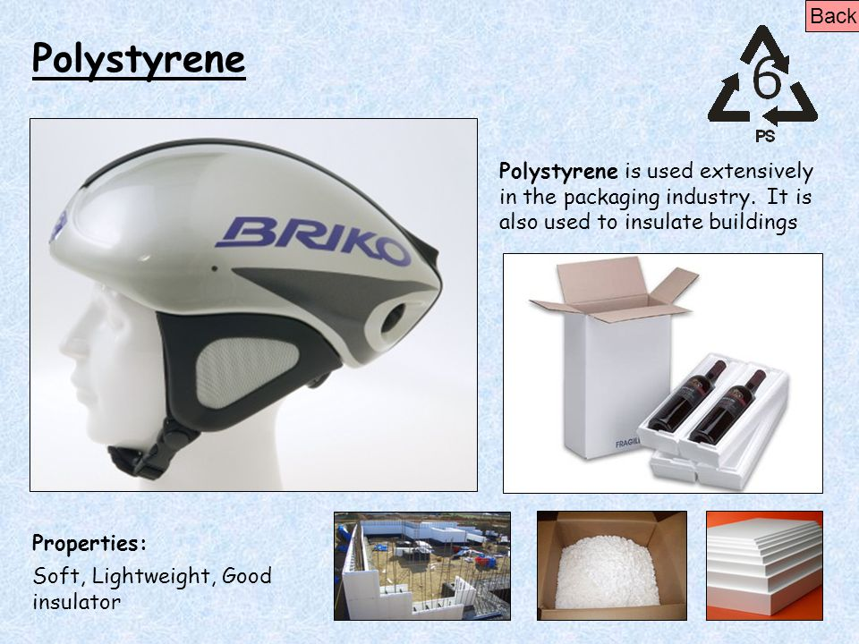 Back Polystyrene. Polystyrene is used extensively in the packaging industry. It is also used to insulate buildings.