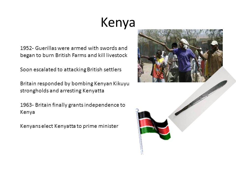 Kenya Guerillas were armed with swords and began to burn British Farms and kill livestock. Soon escalated to attacking British settlers.
