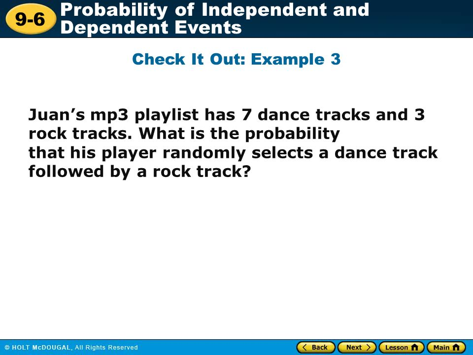 Check It Out: Example 3 Juan's mp3 playlist has 7 dance tracks and 3 rock tracks. What is the probability.