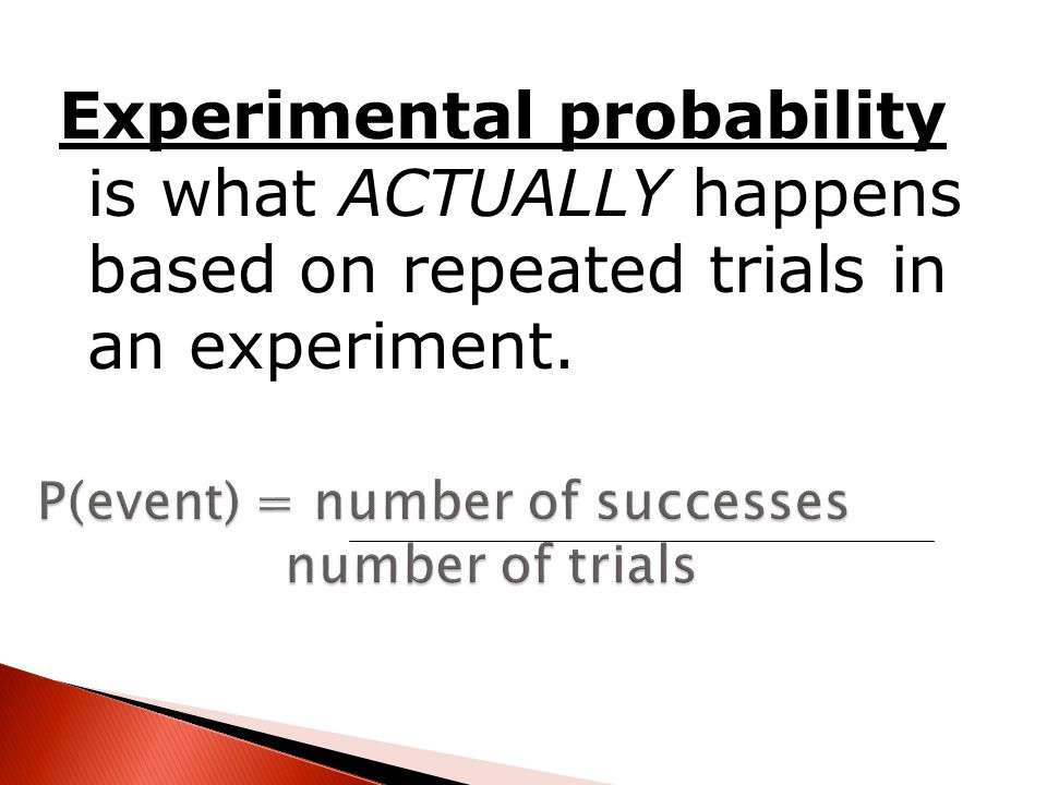 P(event) = number of successes number of trials