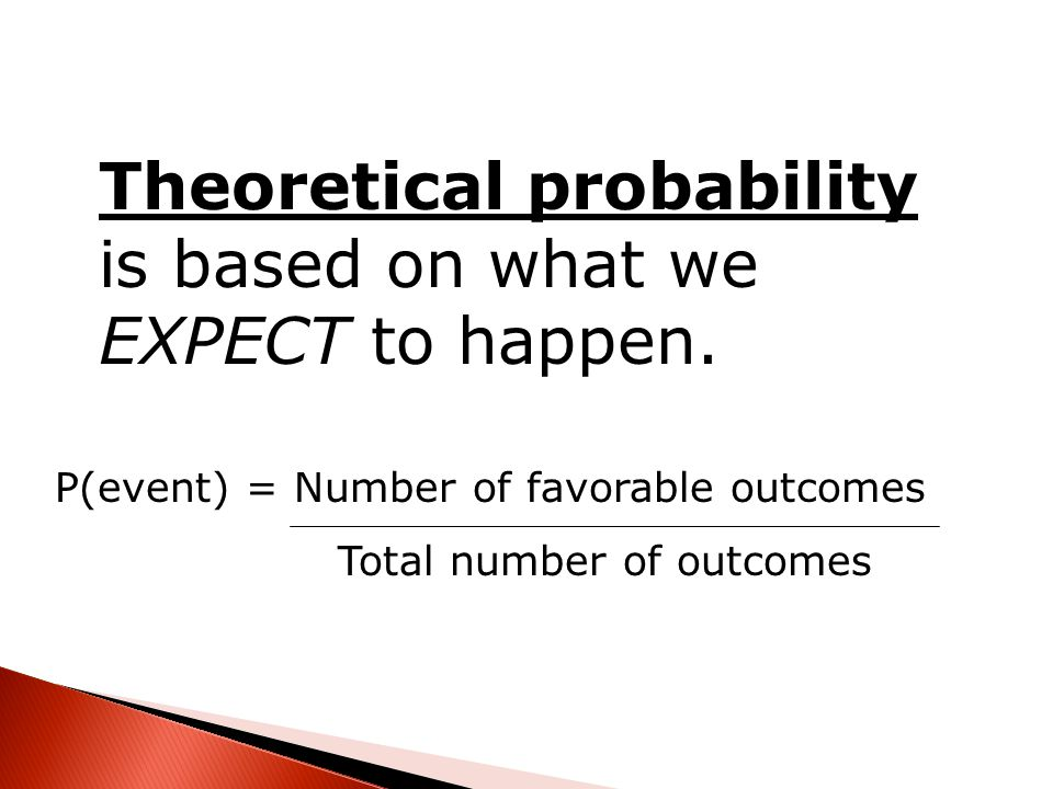 Theoretical probability is based on what we EXPECT to happen.