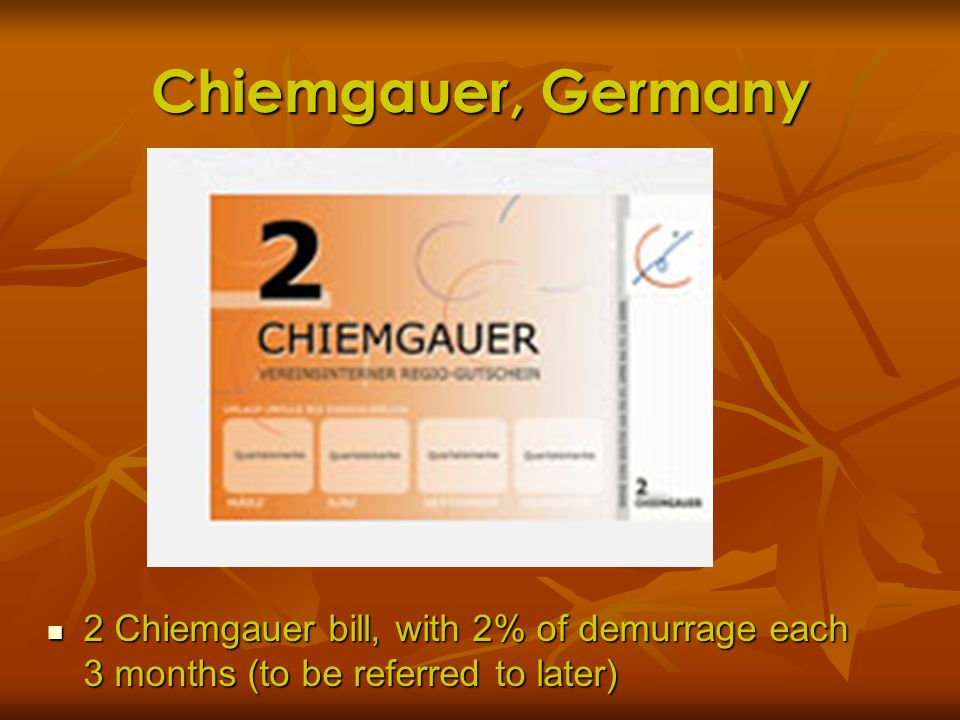 Chiemgauer, Germany 2 Chiemgauer bill, with 2% of demurrage each 3 months (to be referred to later)