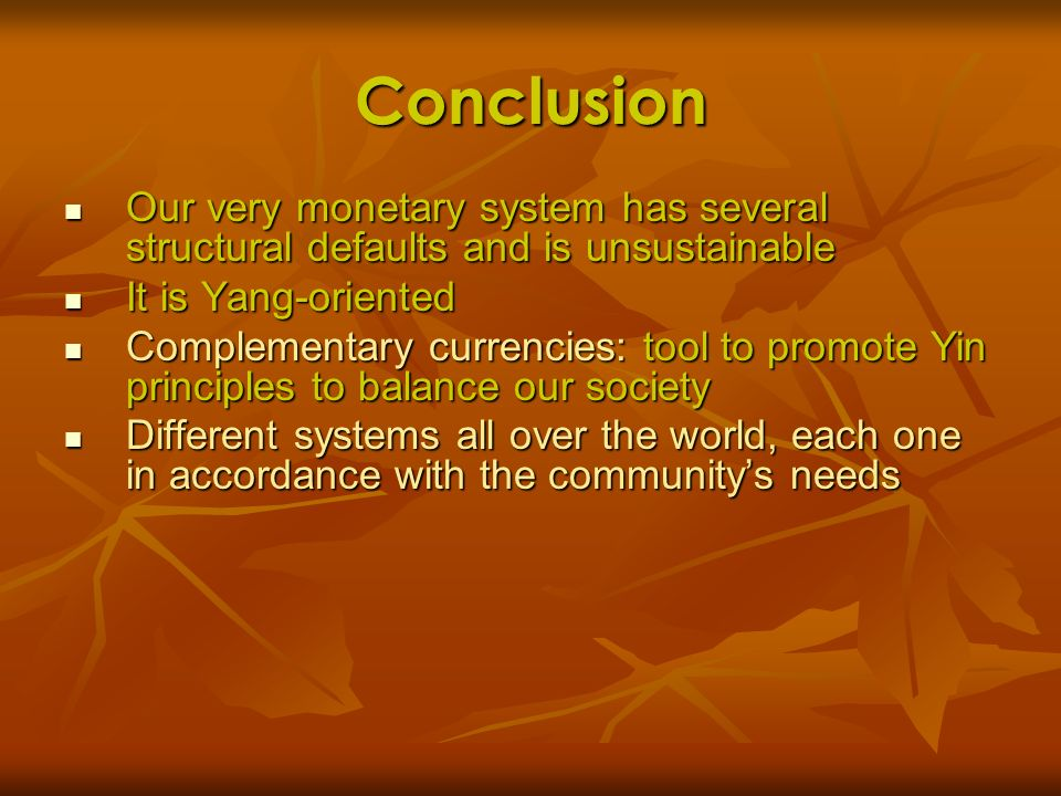 Conclusion Our very monetary system has several structural defaults and is unsustainable. It is Yang-oriented.
