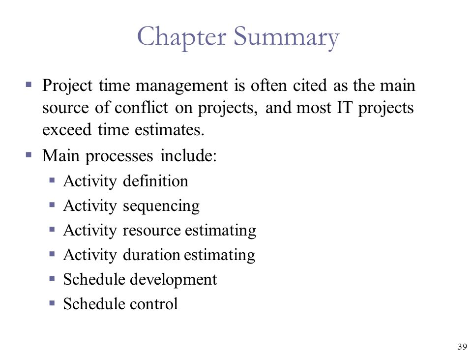 Chapter Summary Project time management is often cited as the main source of conflict on projects, and most IT projects exceed time estimates.