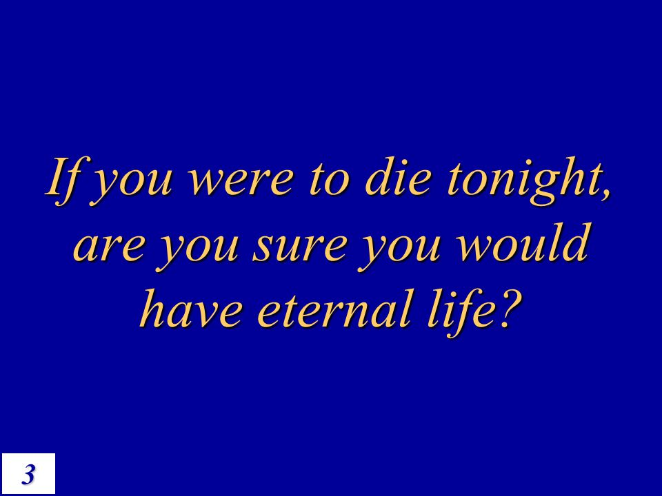 If you were to die tonight, are you sure you would have eternal life