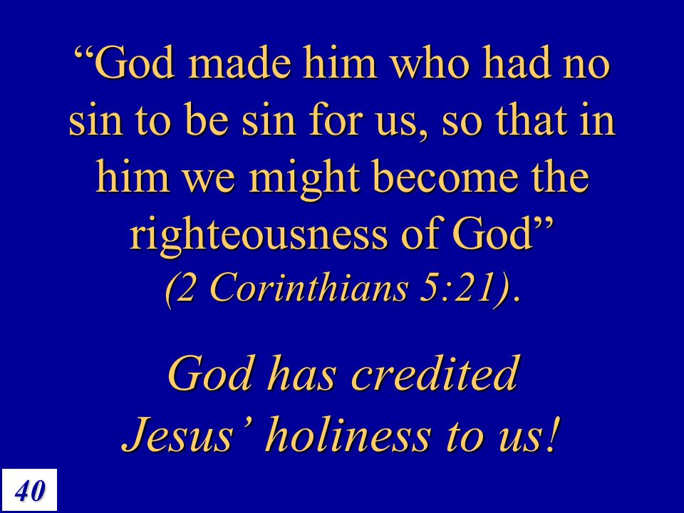 God has credited Jesus' holiness to us!