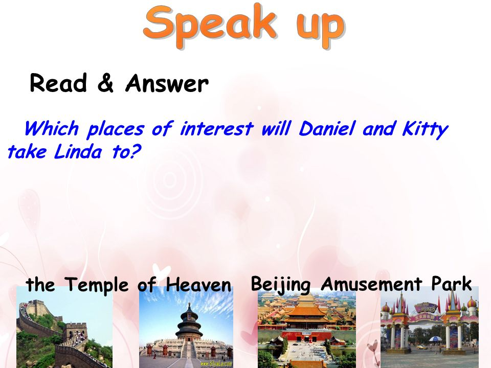 Speak up Read & Answer. Which places of interest will Daniel and Kitty take Linda to the Temple of Heaven.