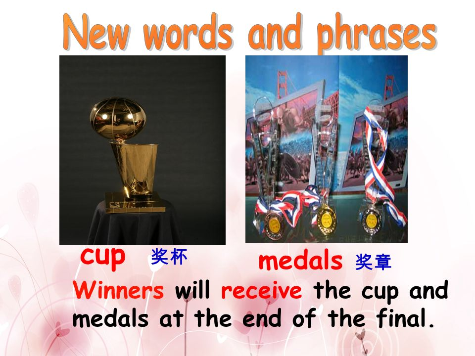 cup 奖杯 medals 奖章 New words and phrases