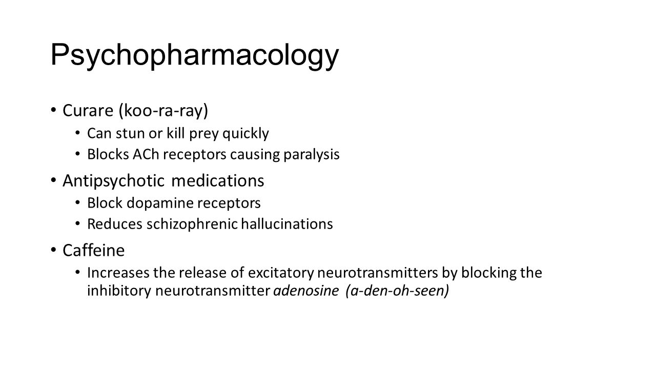 Psychopharmacology Curare (koo-ra-ray) Antipsychotic medications