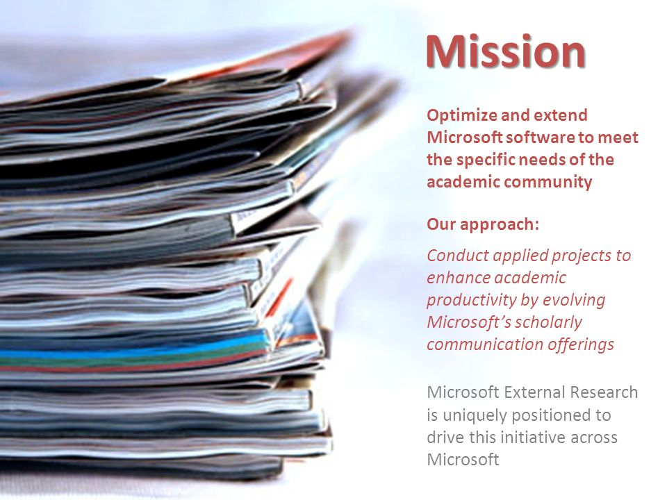 Mission Optimize and extend Microsoft software to meet the specific needs of the academic community.