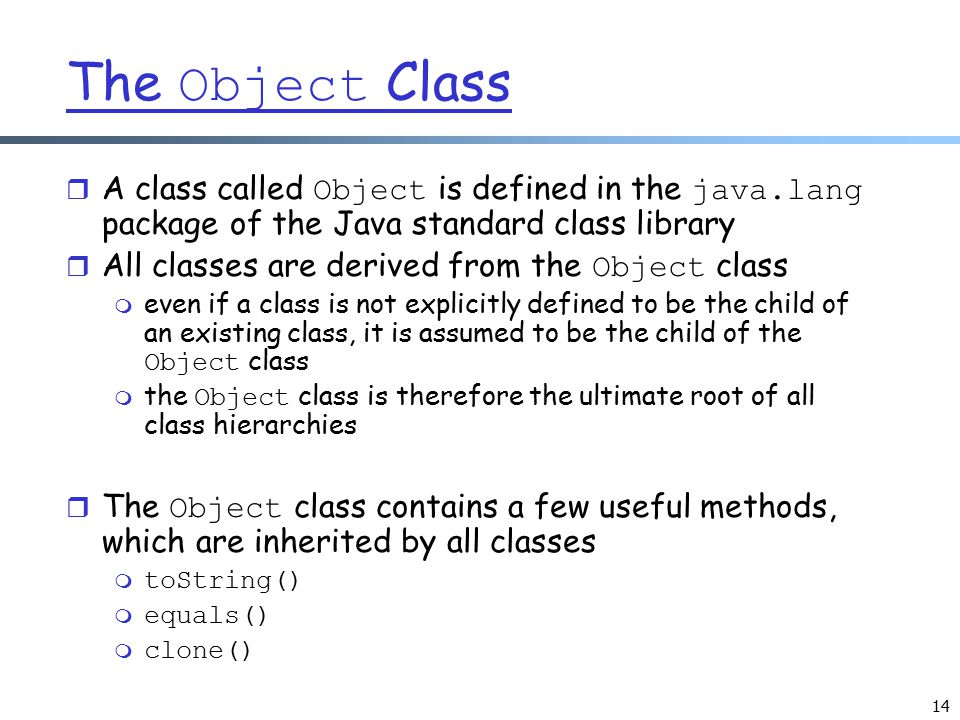 The Object Class A class called Object is defined in the java.lang package of the Java standard class library.