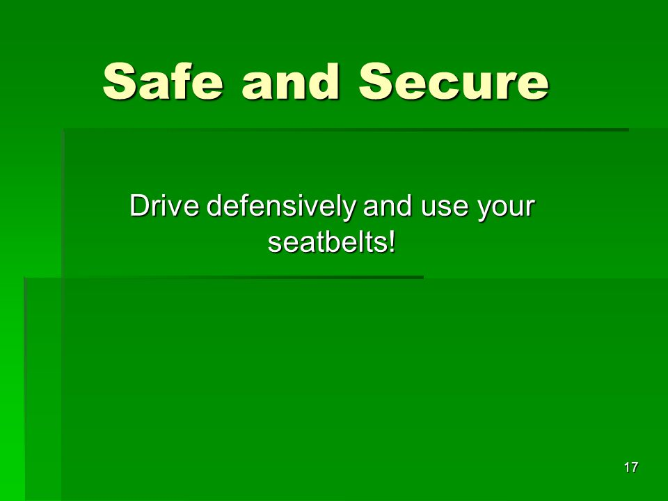 Drive defensively and use your seatbelts!