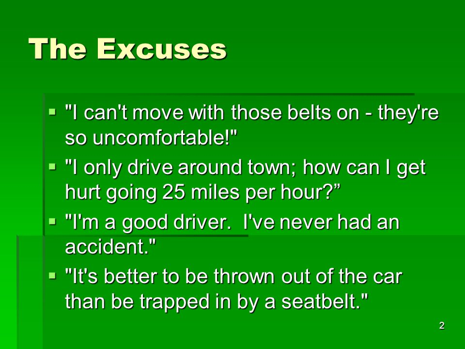 The Excuses I can t move with those belts on - they re so uncomfortable! I only drive around town; how can I get hurt going 25 miles per hour