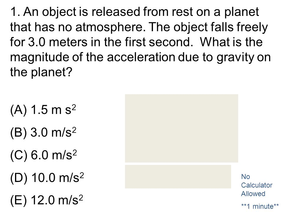 1. An object is released from rest on a planet that has no atmosphere
