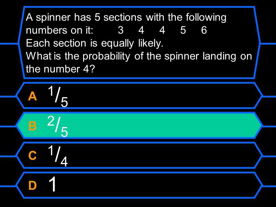 A spinner has 5 sections with the following numbers on it: Each section is equally likely. What is the probability of the spinner landing on the number 4