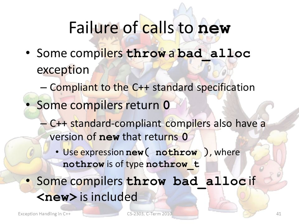 Failure of calls to new Some compilers throw a bad_alloc exception
