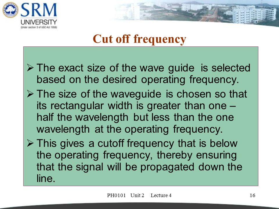 Cut off frequency The exact size of the wave guide is selected based on the desired operating frequency.