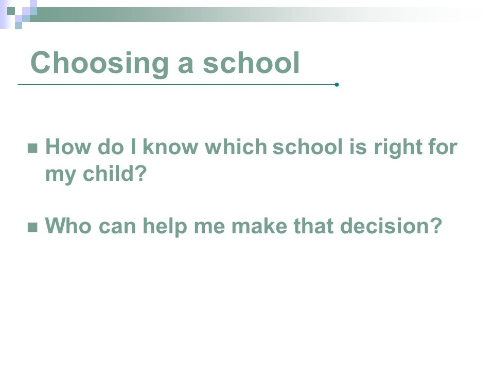 Choosing a school How do I know which school is right for my child