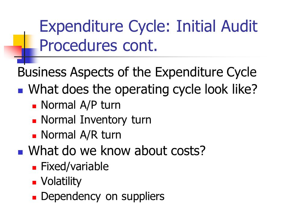 Expenditure Cycle: Initial Audit Procedures cont.