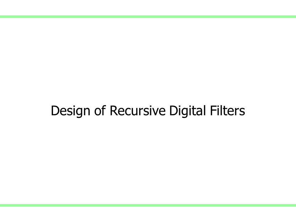Design of Recursive Digital Filters