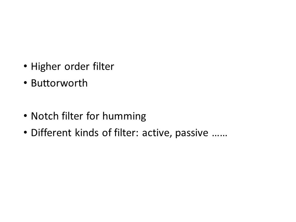 Higher order filter Buttorworth. Notch filter for humming.