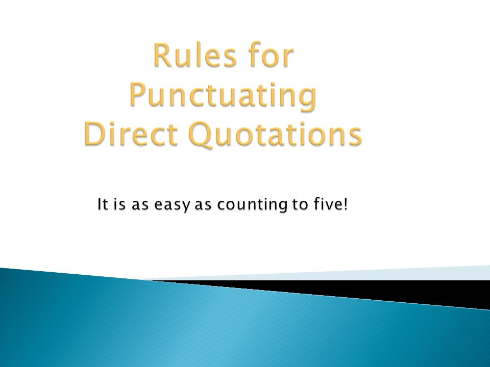 Rules for Punctuating Direct Quotations It is as easy as counting to five!