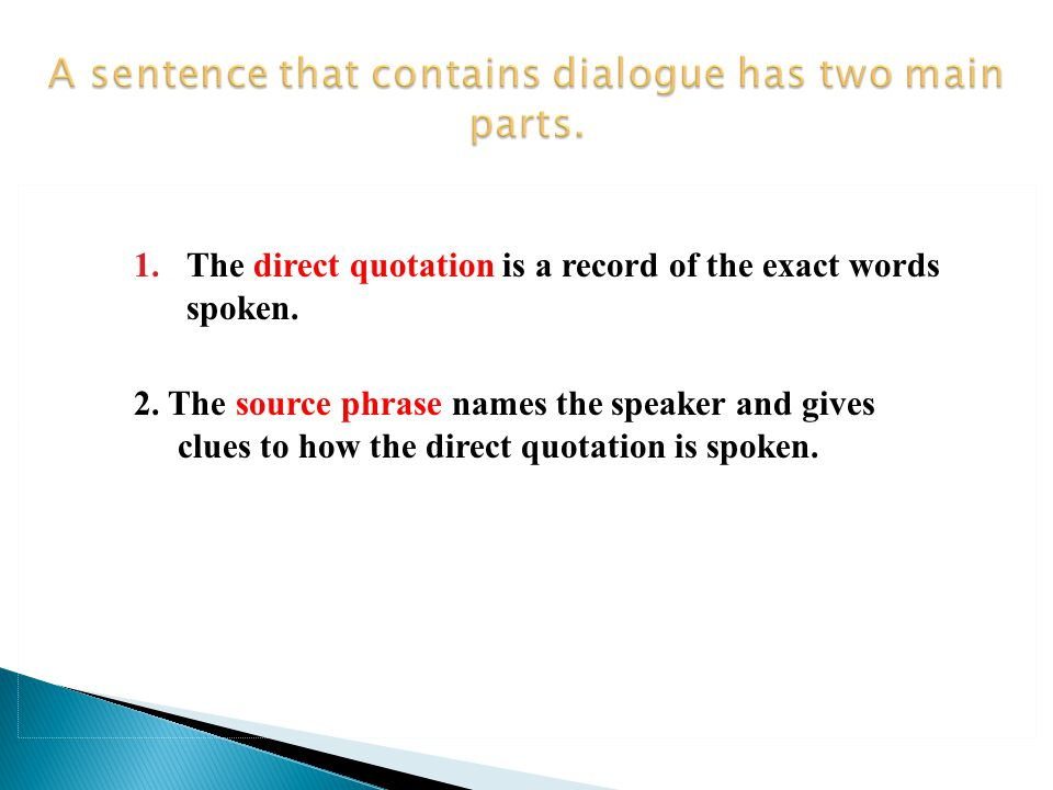 A sentence that contains dialogue has two main parts.