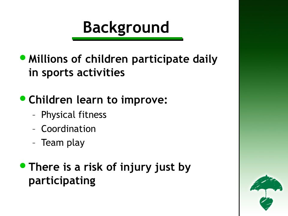 Background Millions of children participate daily in sports activities