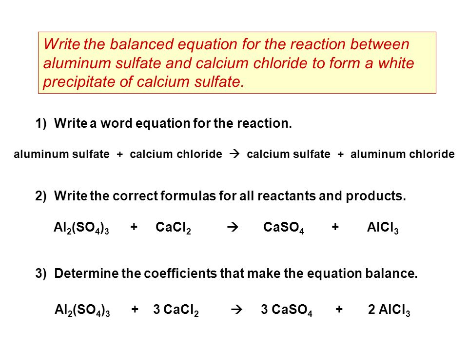 Write the balanced equation for the reaction between aluminum sulfate and calcium chloride to form a white precipitate of calcium sulfate.