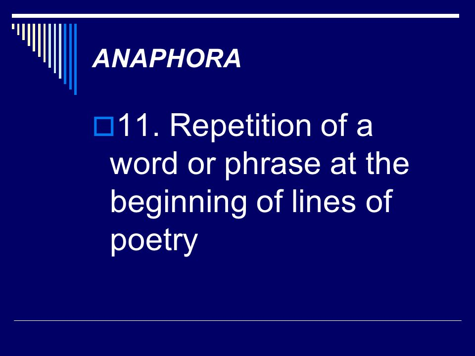 11. Repetition of a word or phrase at the beginning of lines of poetry