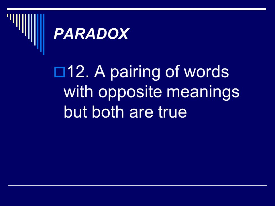12. A pairing of words with opposite meanings but both are true