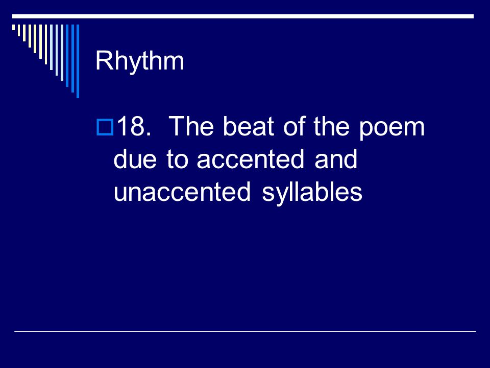 18. The beat of the poem due to accented and unaccented syllables
