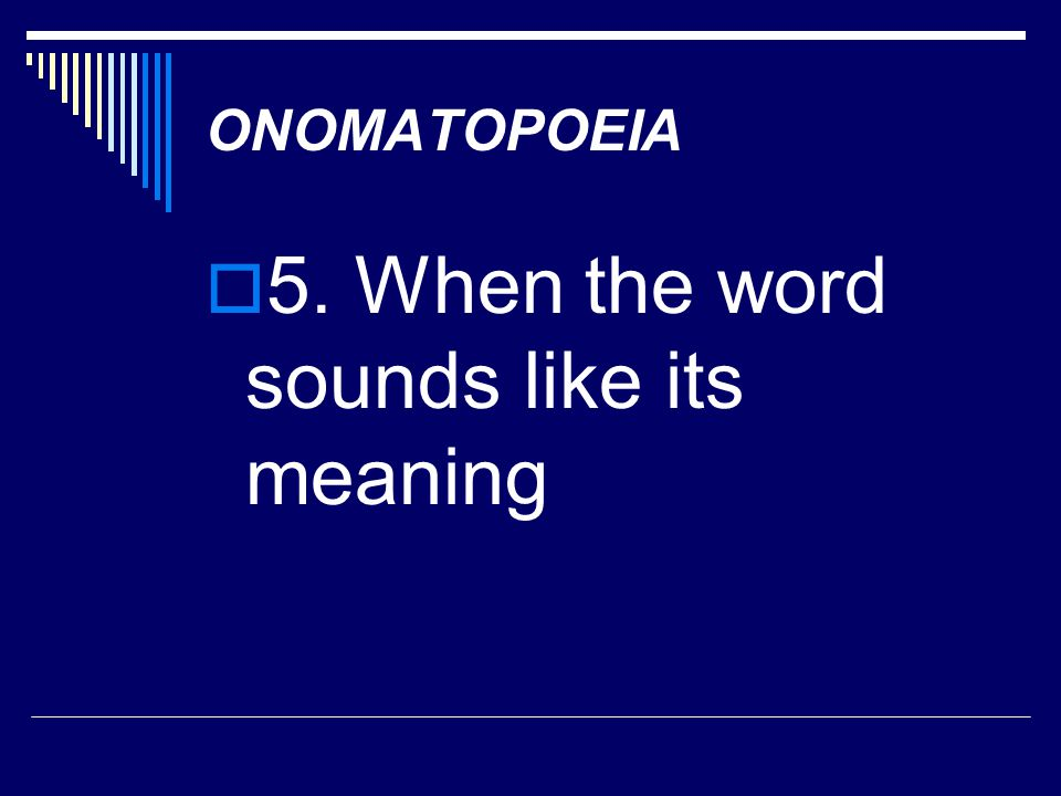 5. When the word sounds like its meaning