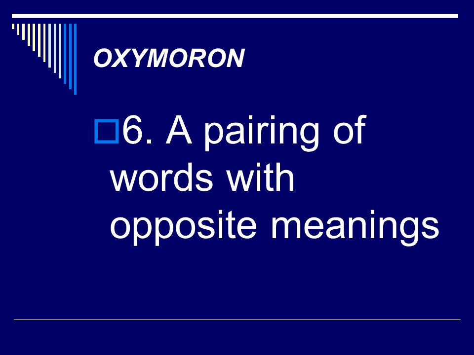 6. A pairing of words with opposite meanings