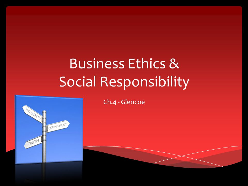Business Ethics & Social Responsibility