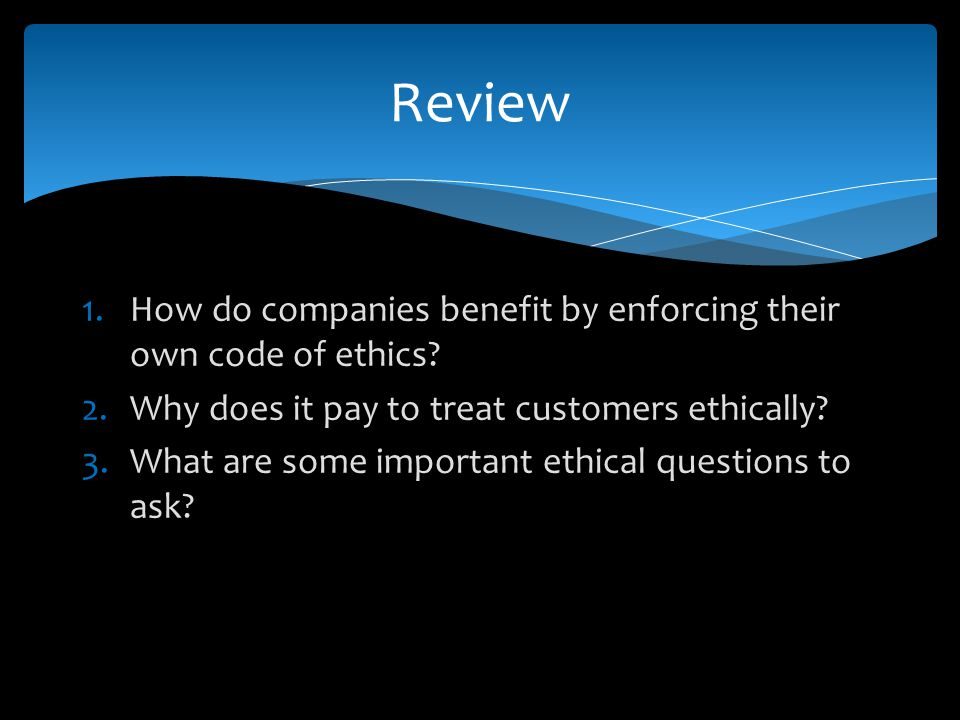 Review How do companies benefit by enforcing their own code of ethics