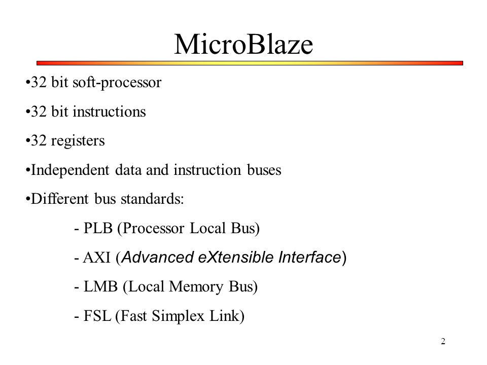 MicroBlaze 32 bit soft-processor 32 bit instructions 32 registers