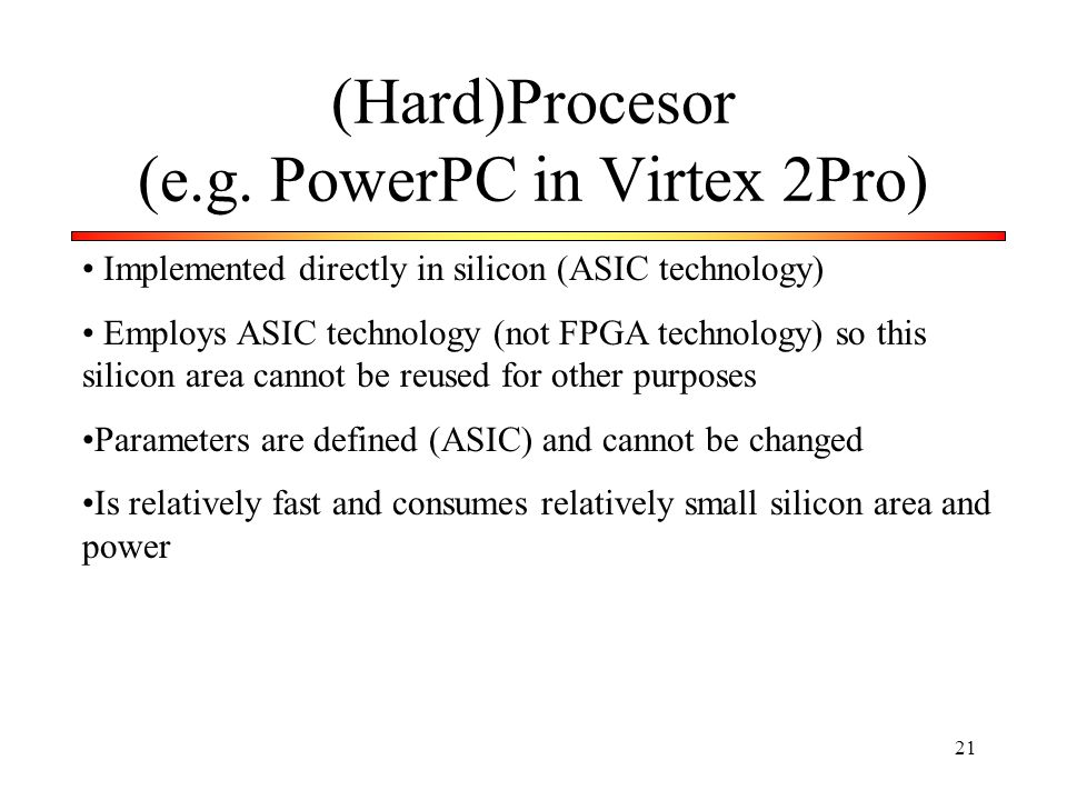 (Hard)Procesor (e.g. PowerPC in Virtex 2Pro)